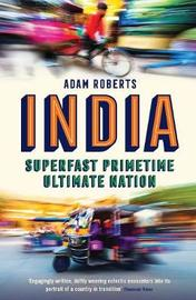 India: Superfast, Primetime, Ultimate Nation by Adam Roberts