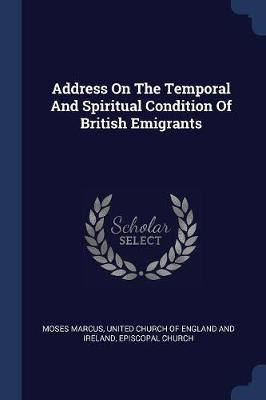 Address on the Temporal and Spiritual Condition of British Emigrants by Moses Marcus