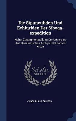 Die Sipunculiden Und Echiuriden Der Siboga-Expedition by Carel Philip Sluiter