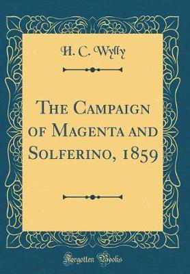 The Campaign of Magenta and Solferino, 1859 (Classic Reprint) by H.C. Wylly