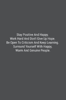 Stay Positive And Happy. Work Hard And Don't Give Up Hope. Be Open To Criticism And Keep Learning. Surround Yourself With Happy, Warm And Genuine People. by Banoc Bookz