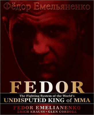 Fedor: The Fighting System of the World's Undisputed King of Mma by Fedor Emelianenko image