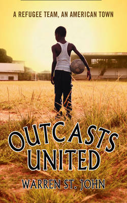 Outcasts United: A Refugee Team, an American Town by Warren St John image