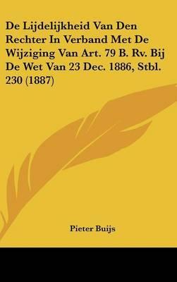 de Lijdelijkheid Van Den Rechter in Verband Met de Wijziging Van Art. 79 B. RV. Bij de Wet Van 23 Dec. 1886, Stbl. 230 (1887) by Pieter Buijs image