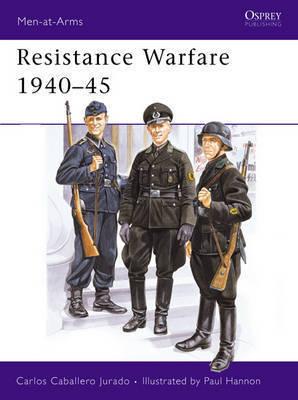 Resistance Warfare, 1940-45 by Carlos Caballero Jurado