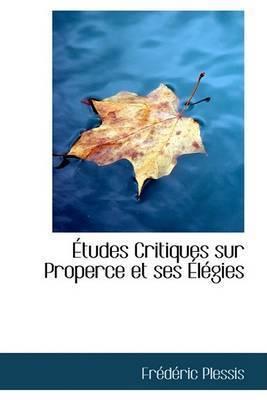 AAetudes Critiques Sur Properce Et Ses AAelAcgies by FrAcdAcric Plessis