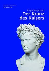 Der Kranz Des Kaisers: Genese Und Bedeutung Einer Romischen Insignie by Birgit Bergmann image