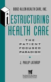 Restructuring Health Care by J.Philip Lathrop