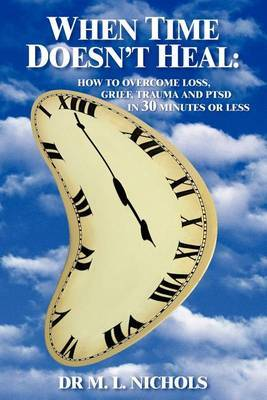 When Time Doesn't Heal by M. L. Nichols