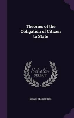 Theories of the Obligation of Citizen to State by Melvin Gillison Rigg image