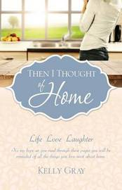 Then I Thought of Home by Kelly Gray