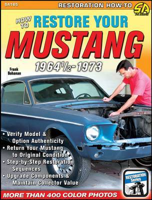 How to Restore Your Mustang 1964-1/2 - 1973 by Frank Bohanan