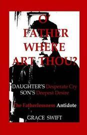 O' Father Where Art Thou? by Grace Marie Swift