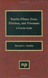 Textile Fibers, Dyes, Finishes and Processes by Howard L Needles