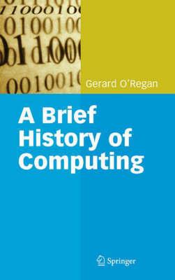 A Brief History of Computing by Gerard O'Regan