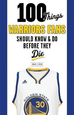 100 Things Warriors Fans Should Know & Do Before They Die by Danny LeRoux image