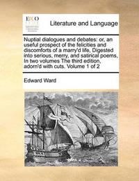Nuptial Dialogues and Debates by Edward Ward