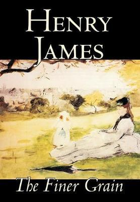 The Finer Grain by Henry James