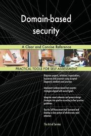 Domain-Based Security a Clear and Concise Reference by Gerardus Blokdyk image