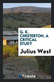 G. K. Chesterton, a Critical Study by Julius West image