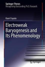 Electroweak Baryogenesis and Its Phenomenology by Kaori Fuyuto