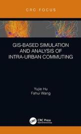 GIS-Based Simulation and Analysis of Intra-Urban Commuting by Yujie Hu