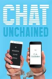 Chat Unchained by C a Gadsden