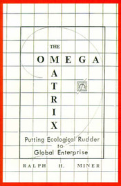 The Omega Matrix: Putting Ecological Rudder to Global Enterprise by Ralph , H. Miner