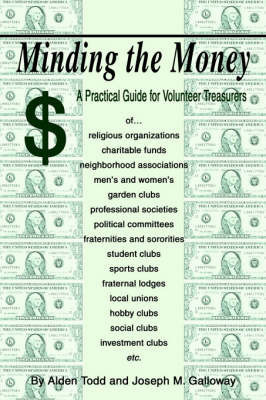 Minding the Money: A Practical Guide for Volunteer Treasurers by Alden Todd