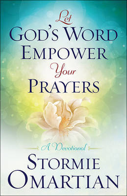 Let God's Word Empower Your Prayers by Stormie Omartian