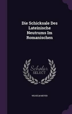 Die Schicksale Des Lateinische Neutrums Im Romanischen by Wilhelm Meyer image
