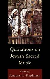 Quotations on Jewish Sacred Music by Jonathan L Friedmann