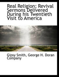 Real Religion; Revival Sermons Delivered During His Twentieth Visit to America by Gipsy Smith