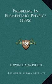 Problems in Elementary Physics (1896) by Edwin Dana Pierce