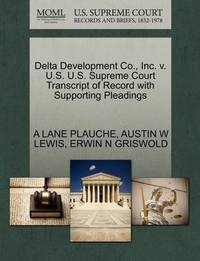 Delta Development Co., Inc. V. U.S. U.S. Supreme Court Transcript of Record with Supporting Pleadings by A Lane Plauche