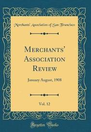 Merchants' Association Review, Vol. 12 by Merchants' Association of Sa Francisco image