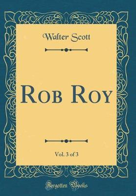 Rob Roy, Vol. 3 of 3 (Classic Reprint) by Walter Scott
