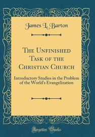 The Unfinished Task of the Christian Church by James L Barton image