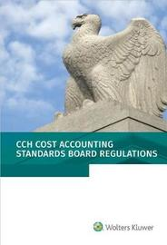 Cost Accounting Standards Board Regulations by Wolters Kluwer Staff