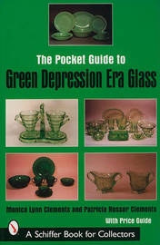 The Pocket Guide to Green Depression Era Glass by Monica Lynn Clements