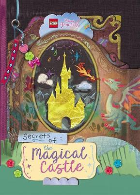 LEGO Disney Princess: Secrets of the Magical Castle by LEGO