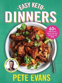 Easy Keto Dinners by Pete Evans