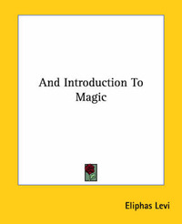 And Introduction to Magic by Eliphas Levi