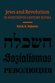 Jews and Revolution in Nineteenth-Century Russia by Erich E. Haberer