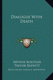 Dialogue with Death by Arthur Koestler