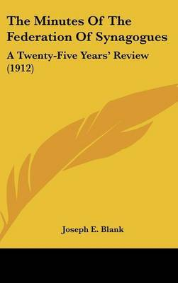 The Minutes of the Federation of Synagogues: A Twenty-Five Years' Review (1912) by Joseph E. Blank image