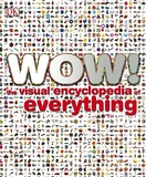 Wow! The Visual Encyclopedia of Everything by Dorling Kindersley