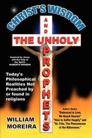 Christ's Wisdom and the Unholy Prophets by William Moreira