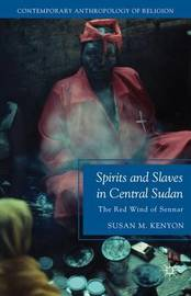 Spirits and Slaves in Central Sudan by Susan M Kenyon