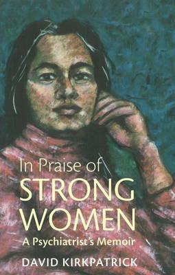 In Praise of Strong Women by David Kirkpatrick